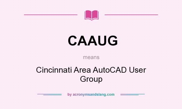 What does CAAUG mean? It stands for Cincinnati Area AutoCAD User Group