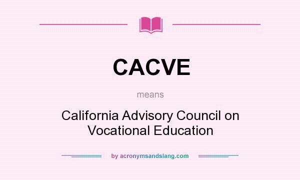 What does CACVE mean? It stands for California Advisory Council on Vocational Education