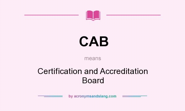 What does CAB mean? It stands for Certification and Accreditation Board