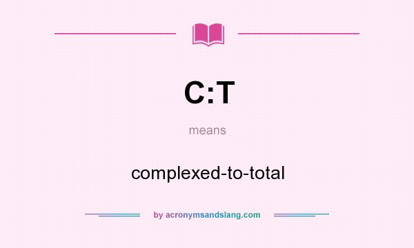 What does C:T mean? It stands for complexed-to-total