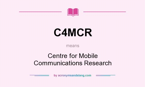 What does C4MCR mean? It stands for Centre for Mobile Communications Research
