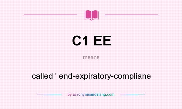What does C1 EE mean? It stands for called ` end-expiratory-compliane