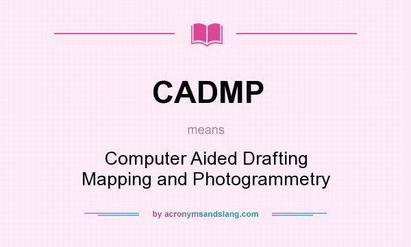 What does CADMP mean? It stands for Computer Aided Drafting Mapping and Photogrammetry