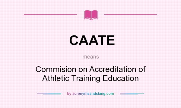 What does CAATE mean? It stands for Commision on Accreditation of Athletic Training Education
