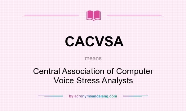 What does CACVSA mean? It stands for Central Association of Computer Voice Stress Analysts