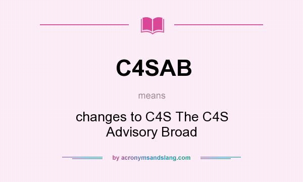 What does C4SAB mean? It stands for changes to C4S The C4S Advisory Broad