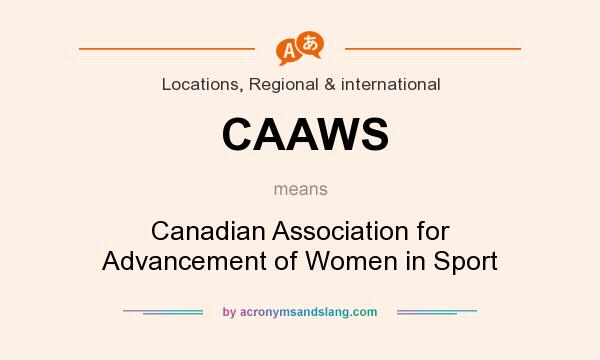 What does CAAWS mean? It stands for Canadian Association for Advancement of Women in Sport