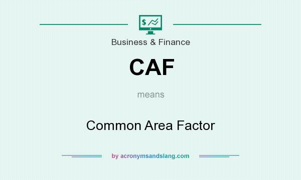 What does CAF mean? It stands for Common Area Factor