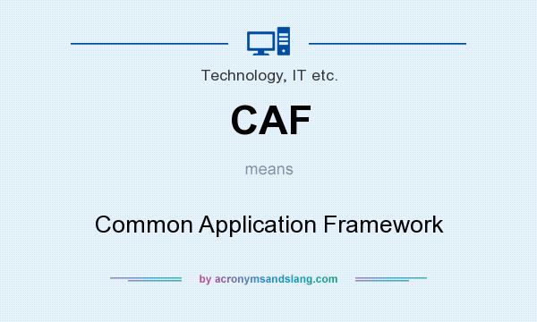 What does CAF mean? It stands for Common Application Framework