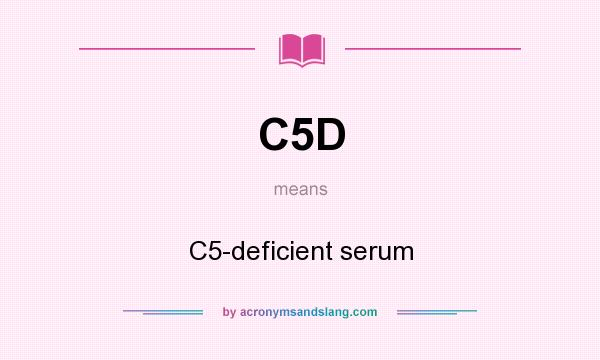 What does C5D mean? It stands for C5-deficient serum