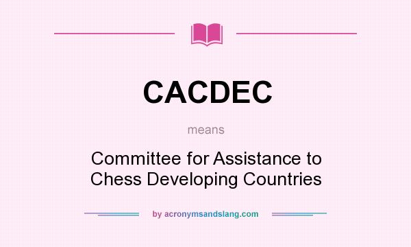 What does CACDEC mean? It stands for Committee for Assistance to Chess Developing Countries