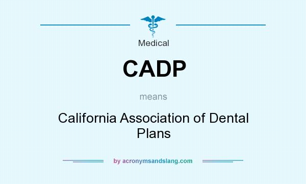 What does CADP mean? It stands for California Association of Dental Plans
