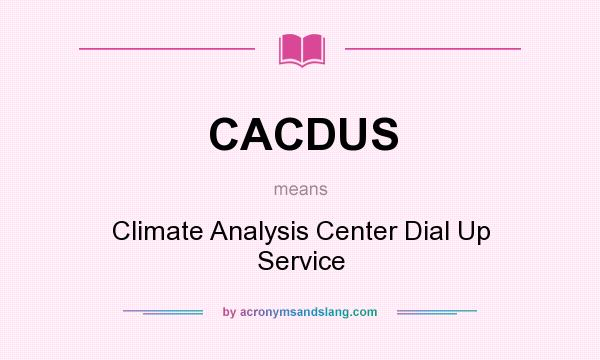 What does CACDUS mean? It stands for Climate Analysis Center Dial Up Service