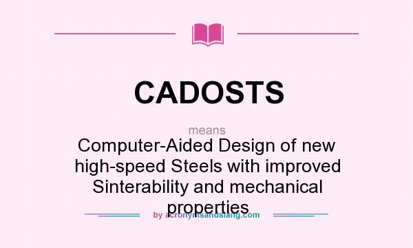What does CADOSTS mean? It stands for Computer-Aided Design of new high-speed Steels with improved Sinterability and mechanical properties