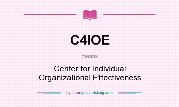 What does C4IOE mean? It stands for Center for Individual Organizational Effectiveness