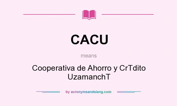 What does CACU mean? It stands for Cooperativa de Ahorro y CrTdito UzamanchT