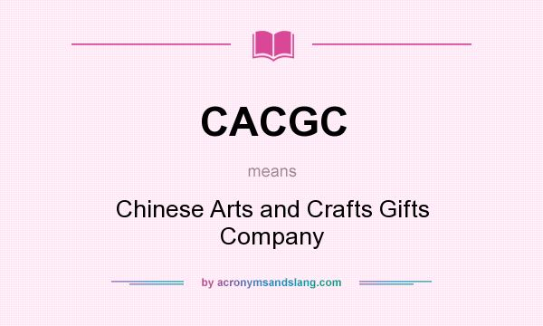 What does CACGC mean? It stands for Chinese Arts and Crafts Gifts Company