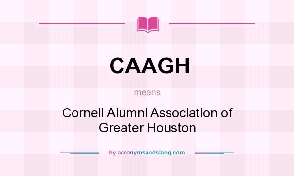 What does CAAGH mean? It stands for Cornell Alumni Association of Greater Houston