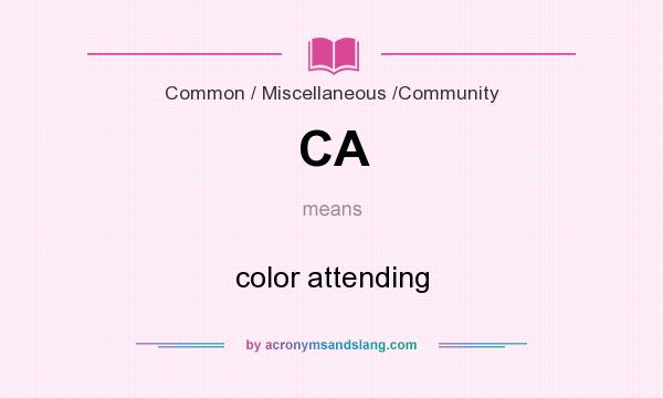 What does CA mean? It stands for color attending