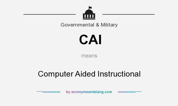 What does CAI mean? It stands for Computer Aided Instructional