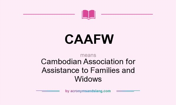 What does CAAFW mean? It stands for Cambodian Association for Assistance to Families and Widows