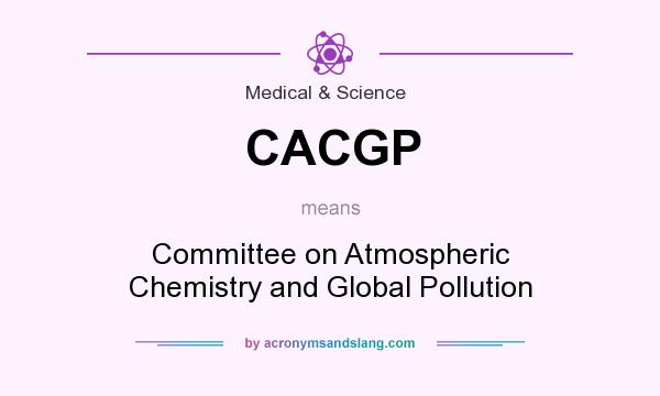 What does CACGP mean? It stands for Committee on Atmospheric Chemistry and Global Pollution