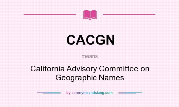 What does CACGN mean? It stands for California Advisory Committee on Geographic Names