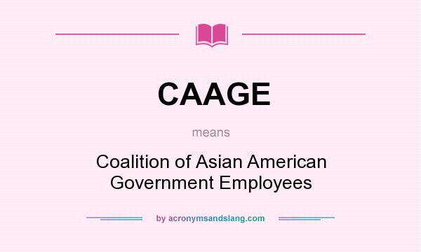 What does CAAGE mean? It stands for Coalition of Asian American Government Employees