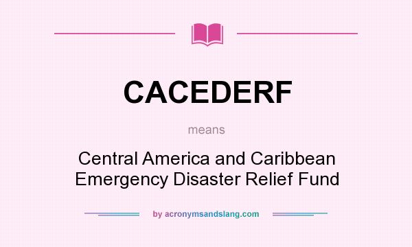 What does CACEDERF mean? It stands for Central America and Caribbean Emergency Disaster Relief Fund