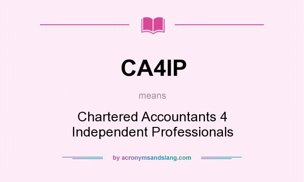 What does CA4IP mean? It stands for Chartered Accountants 4 Independent Professionals