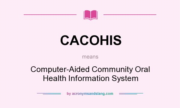 What does CACOHIS mean? It stands for Computer-Aided Community Oral Health Information System