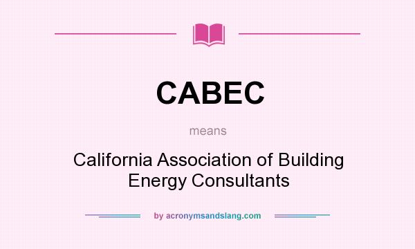 What does CABEC mean? It stands for California Association of Building Energy Consultants