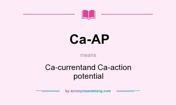 What does Ca-AP mean? It stands for Ca-currentand Ca-action potential