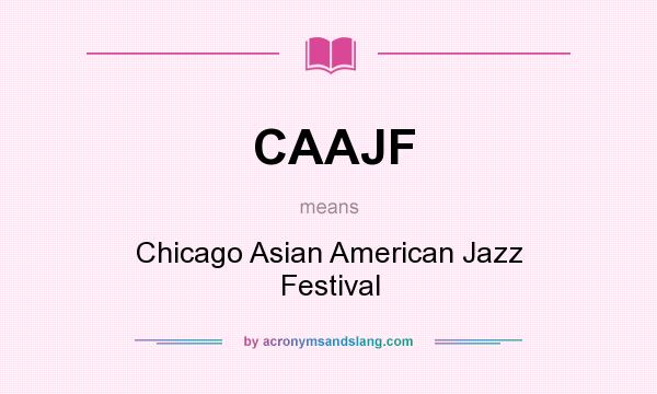 What does CAAJF mean? It stands for Chicago Asian American Jazz Festival