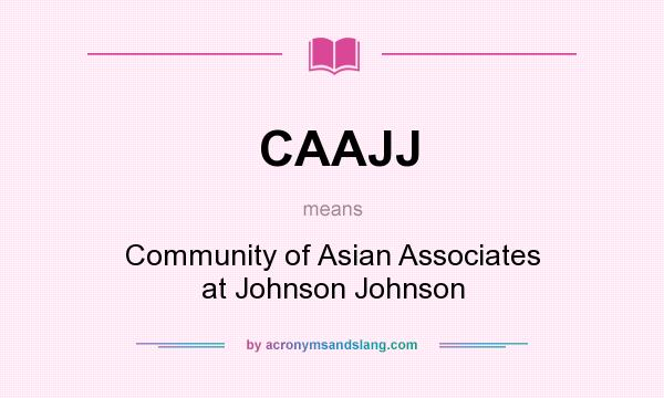 What does CAAJJ mean? It stands for Community of Asian Associates at Johnson Johnson