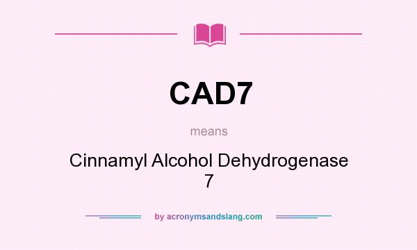 What does CAD7 mean? It stands for Cinnamyl Alcohol Dehydrogenase 7