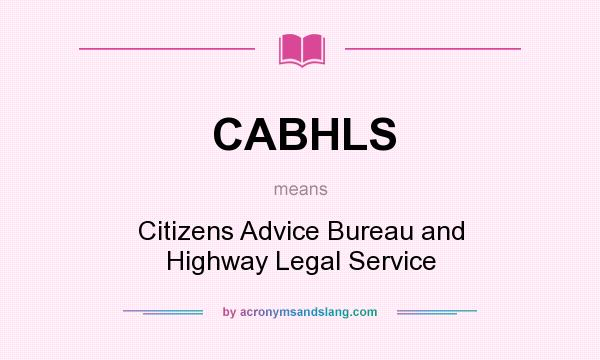 What does CABHLS mean? It stands for Citizens Advice Bureau and Highway Legal Service