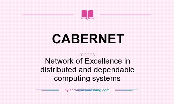 What does CABERNET mean? It stands for Network of Excellence in distributed and dependable computing systems