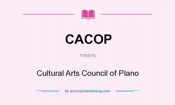 What does CACOP mean? It stands for Cultural Arts Council of Plano