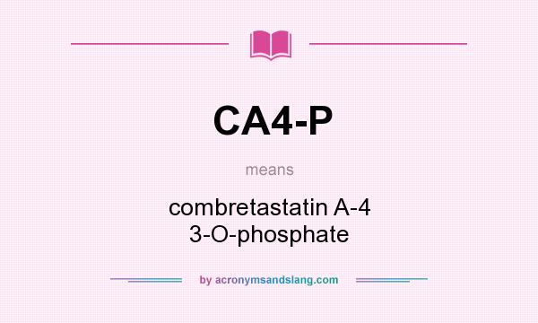 What does CA4-P mean? It stands for combretastatin A-4 3-O-phosphate