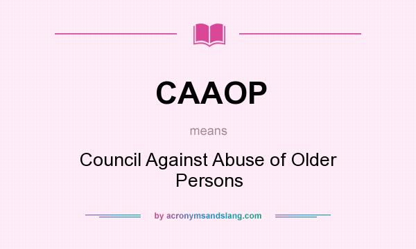 What does CAAOP mean? It stands for Council Against Abuse of Older Persons