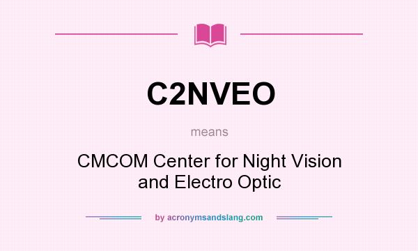 What does C2NVEO mean? It stands for CMCOM Center for Night Vision and Electro Optic