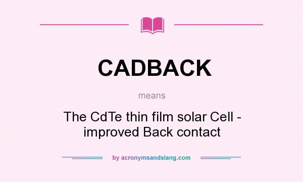 What does CADBACK mean? It stands for The CdTe thin film solar Cell - improved Back contact