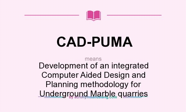 What does CAD-PUMA mean? It stands for Development of an integrated Computer Aided Design and Planning methodology for Underground Marble quarries