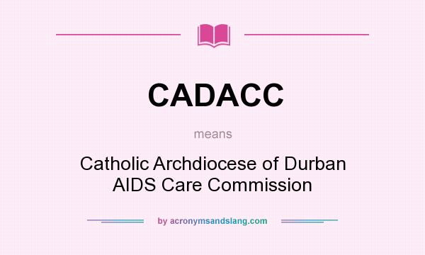 What does CADACC mean? It stands for Catholic Archdiocese of Durban AIDS Care Commission