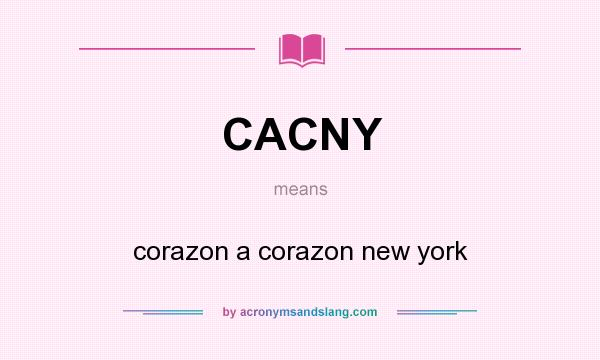 What does CACNY mean? It stands for corazon a corazon new york