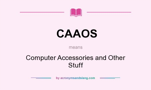 What does CAAOS mean? It stands for Computer Accessories and Other Stuff