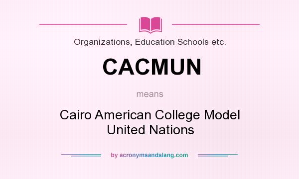 What does CACMUN mean? It stands for Cairo American College Model United Nations