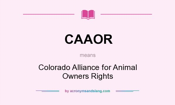 What does CAAOR mean? It stands for Colorado Alliance for Animal Owners Rights