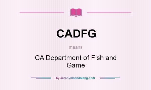 What does CADFG mean? It stands for CA Department of Fish and Game